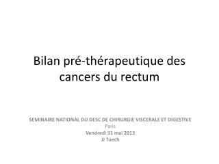 Bilan pré-thérapeutique des cancers du rectum