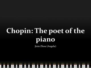 C hopin: The poet of the piano