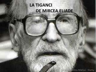 La  Tiganci                           de  Mircea Eliade