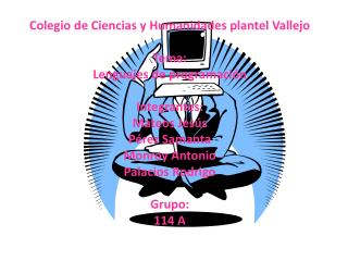 Colegio de Ciencias y Humanidades plantel Vallejo Tema: Lenguajes de programación Integrantes: