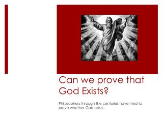 Can we prove that God Exists?