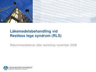 Läkemedelsbehandling vid  Restless legs syndrom (RLS)