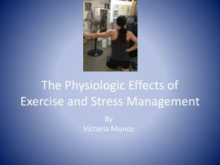 The Physiologic Effects of Exercise and Stress Management