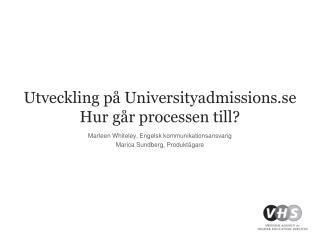 Utveckling på Universityadmissions.se Hur går processen till?