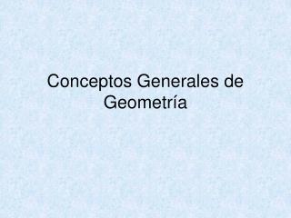 Conceptos Generales de Geometría