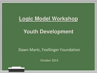 Logic Model Workshop Youth Development
