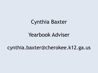 Cynthia Baxter Yearbook Adviser cynthia.baxter@cherokee.k12.ga.us
