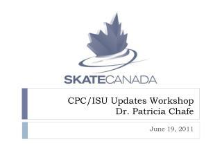 CPC/ISU Updates Workshop  Dr. Patricia Chafe