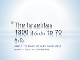 The Israelites 1800  b.c.e.  to 70  a.d.