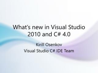 What's new in Visual Studio 2010 and C# 4.0