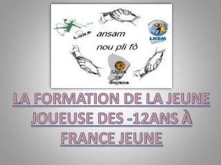 LA FORMATION DE LA JEUNE JOUEUSE DES -12ANS À FRANCE JEUNE