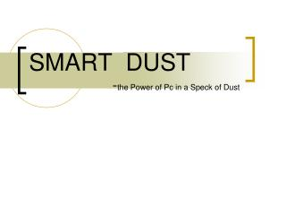 SMART  DUST                      - the Power of Pc in a Speck of Dust