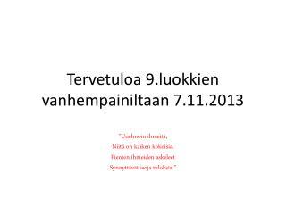Tervetuloa 9.luokkien vanhempainiltaan 7.11.2013