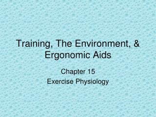Training, The Environment, & Ergonomic Aids