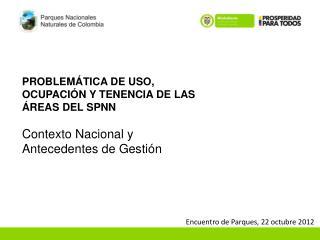 PROBLEMÁTICA DE USO, OCUPACIÓN Y TENENCIA DE LAS ÁREAS DEL SPNN