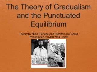 The Theory of Gradualism and the Punctuated Equilibrium