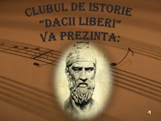 """Clubul  de  istorie """" Dacii Liberi """" va prezinta :"""