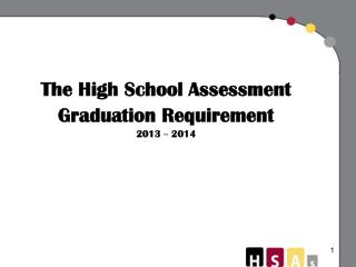 The High School Assessment Graduation Requirement 2013  –  2014