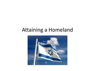 Attaining  a Homeland