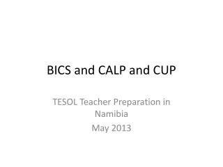 BICS and CALP and CUP