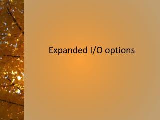 Expanded I/O options