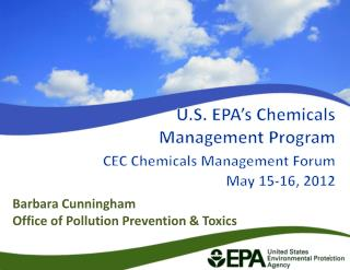 U.S. EPA's Chemicals  Management Program CEC Chemicals Management Forum May 15-16, 2012