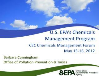 U.S. EPA's Chemicals  Management Program CEC Chemicals Management Forum May 15-16, 2012