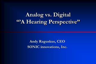 Analog vs. Digital   A Hearing Perspective