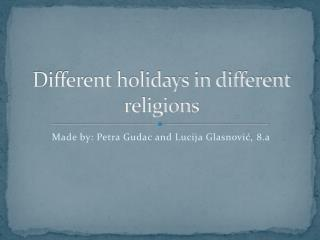 Different holidays in different religions