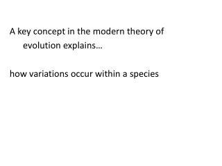 A  key concept in the modern  theory of   evolution explains…