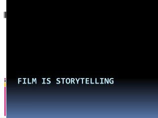 Film is storytelling