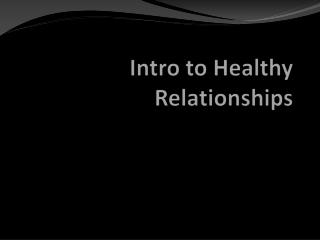 Intro to Healthy Relationships