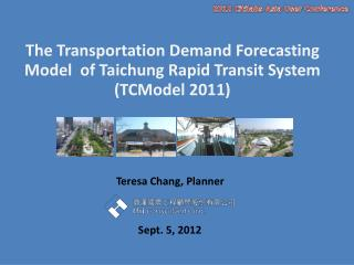 The Transportation Demand Forecasting Model  of Taichung Rapid Transit System (TCModel 2011)