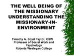THE WELL BEING OF  THE MISSIONARY UNDERSTANDING THE MISSIONARY-IN-ENVIRONMENT