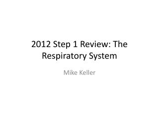 2012 Step 1 Review: The  Respiratory System