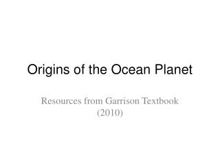 Origins of the Ocean Planet