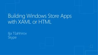 Building Windows Store  Apps with  XAML or HTML