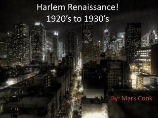 Harlem Renaissance! 1920's to 1930's