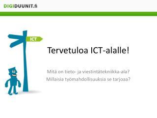 Tervetuloa ICT-alalle!