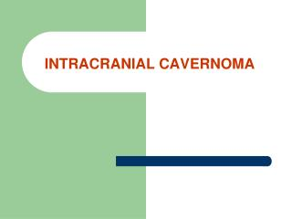 INTRACRANIAL CAVERNOMA