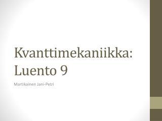 Kvanttimekaniikka :  Luento  9
