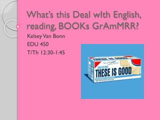 What's this Deal  wIth  English, reading, BOOKs  GrAmMRR ?