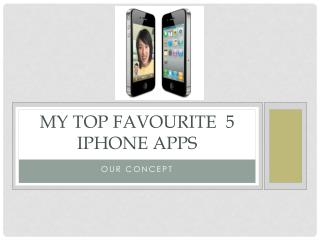 My Top FAvourite  5 iPhone apps