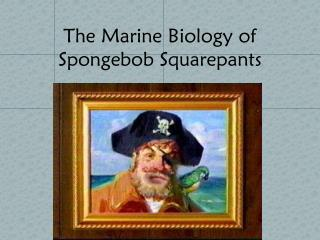The Marine Biology of  Spongebob Squarepants