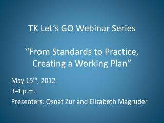 "TK Let's GO Webinar Series ""From Standards to Practice, Creating a Working Plan"""