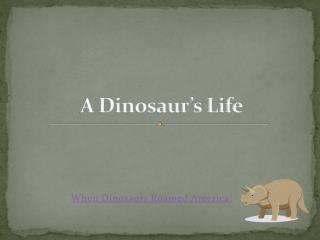 A Dinosaur's Life