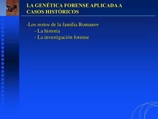 LA GEN TICA FORENSE APLICADA A CASOS HIST RICOS  Los restos de la familia Romanov  La historia  La investigaci n forense