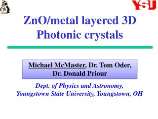 ZnO /metal layered 3D Photonic crystals