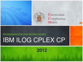 PROGRAMACIÓN CON RESTRICCIONES IBM ILOG  CPLEX CP