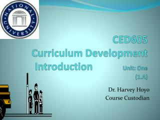 CED605 Curriculum Development Introduction             Unit:  One (1.A)